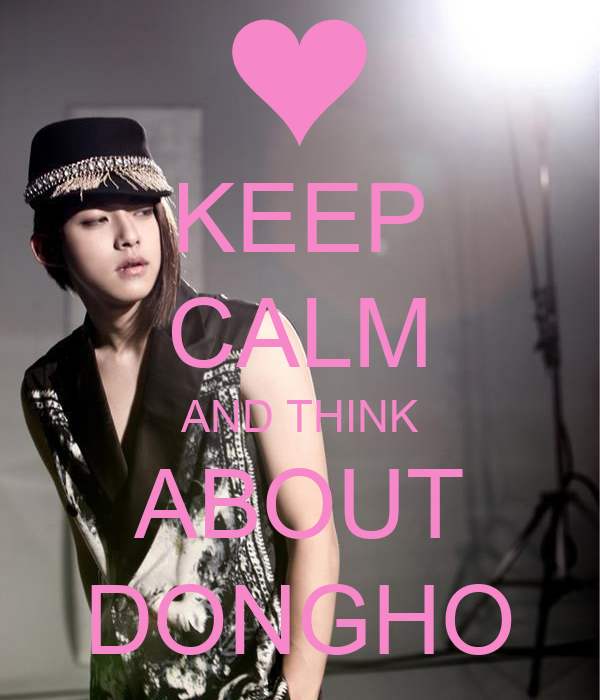 KEEP CALM AND THINK ABOUT DONGHO