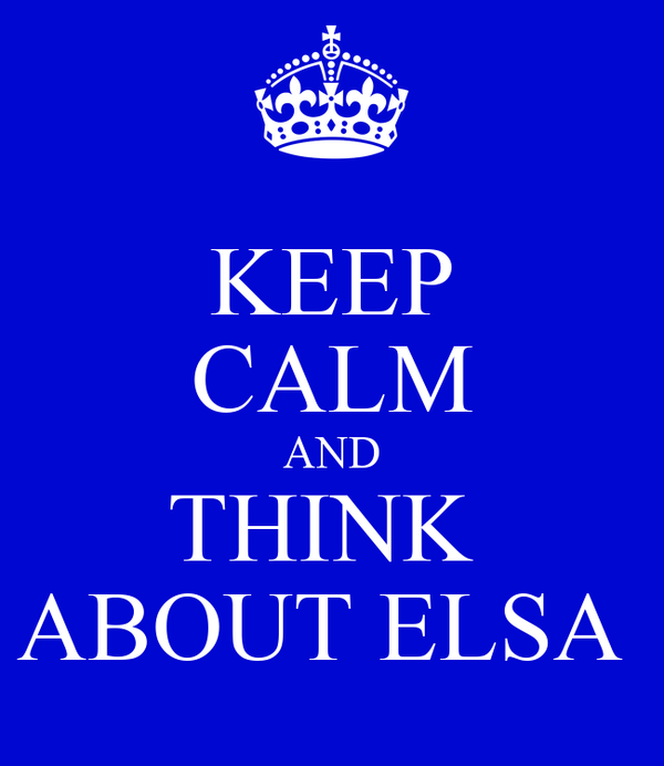 KEEP CALM AND THINK  ABOUT ELSA