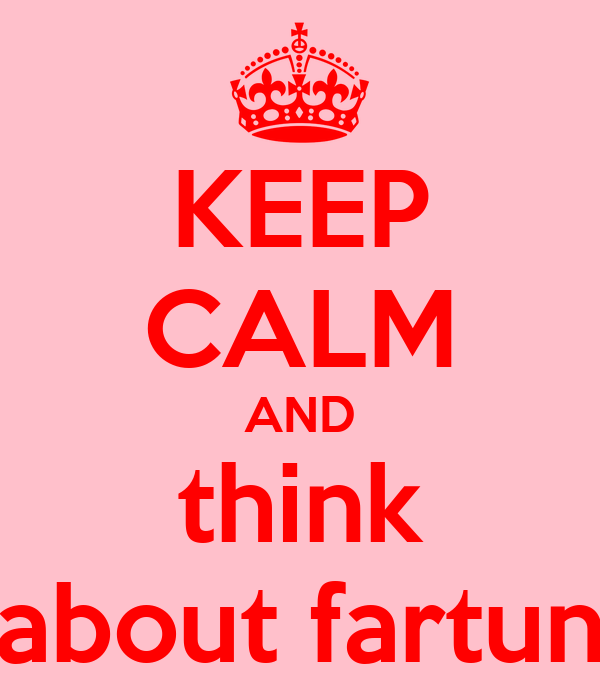 KEEP CALM AND think about fartun