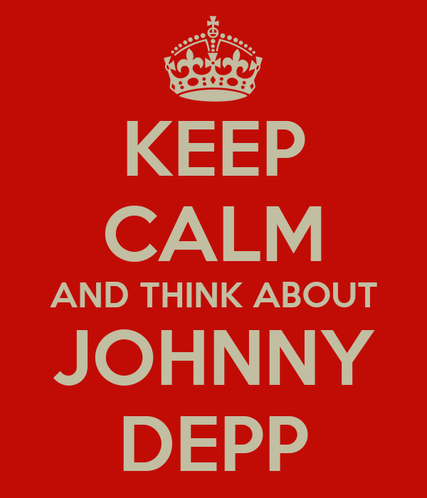 KEEP CALM AND THINK ABOUT JOHNNY DEPP