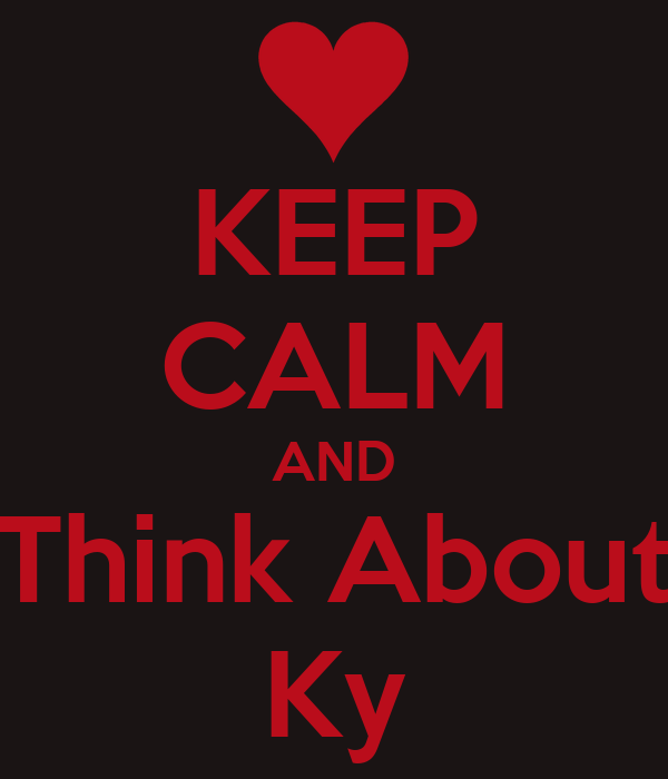 KEEP CALM AND Think About Ky