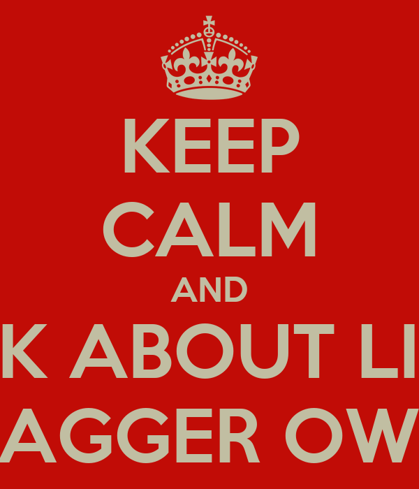 KEEP CALM AND THINK ABOUT LITTLE SHAGGER OWEN
