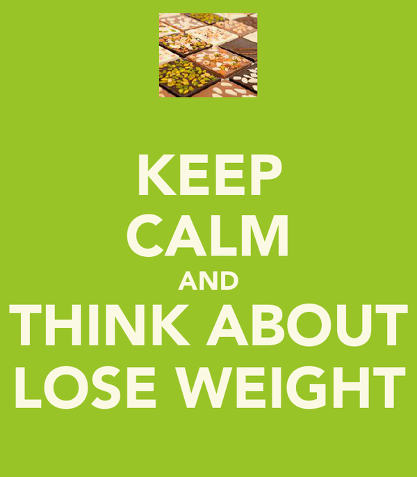 KEEP CALM AND THINK ABOUT LOSE WEIGHT