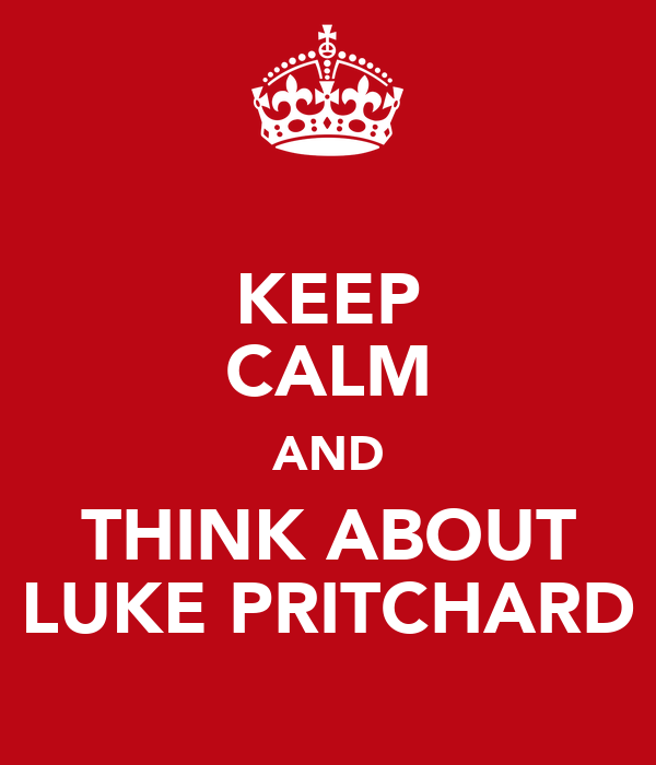 KEEP CALM AND THINK ABOUT LUKE PRITCHARD