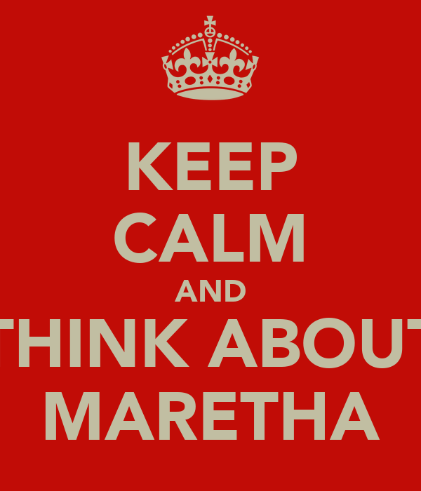 KEEP CALM AND THINK ABOUT MARETHA