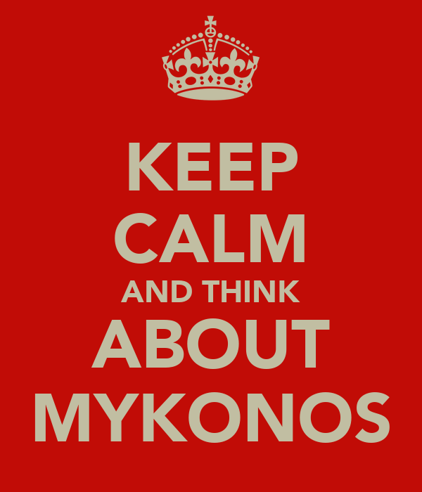 KEEP CALM AND THINK ABOUT MYKONOS