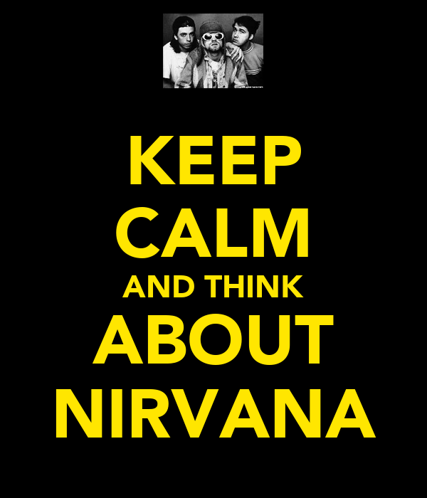 KEEP CALM AND THINK ABOUT NIRVANA