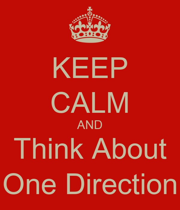 KEEP CALM AND Think About One Direction