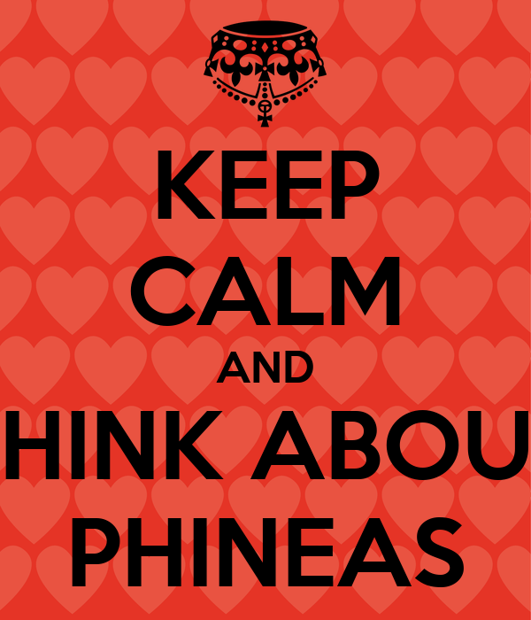 KEEP CALM AND THINK ABOUT PHINEAS