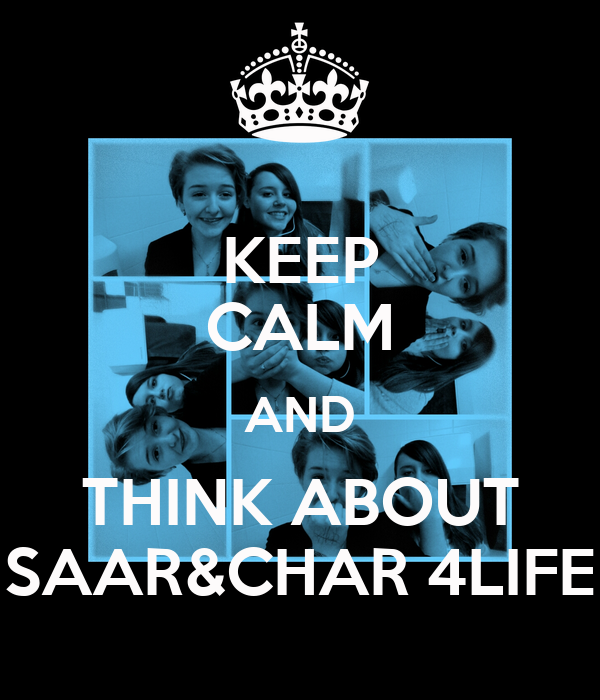 KEEP CALM AND THINK ABOUT SAAR&CHAR 4LIFE