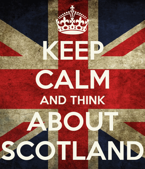 KEEP CALM AND THINK ABOUT SCOTLAND