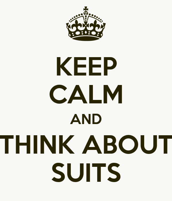 KEEP CALM AND THINK ABOUT SUITS