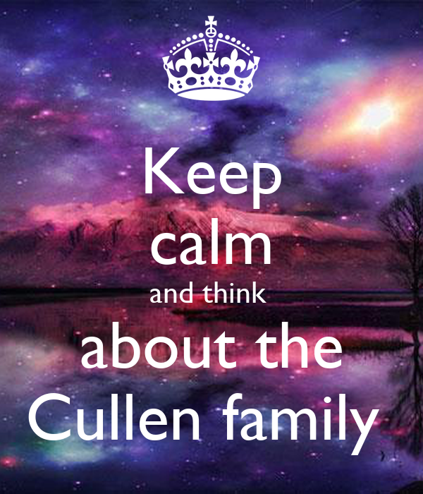 Keep calm and think  about the Cullen family