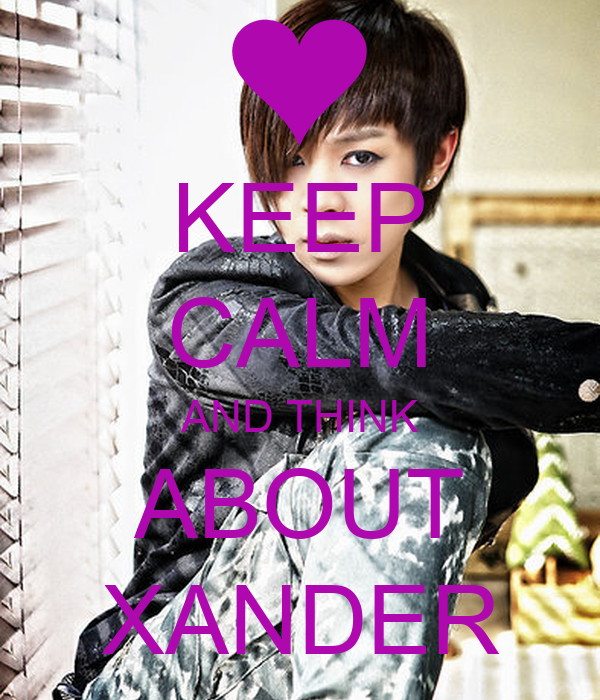 KEEP CALM AND THINK ABOUT XANDER