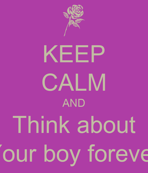 KEEP CALM AND Think about Your boy forever