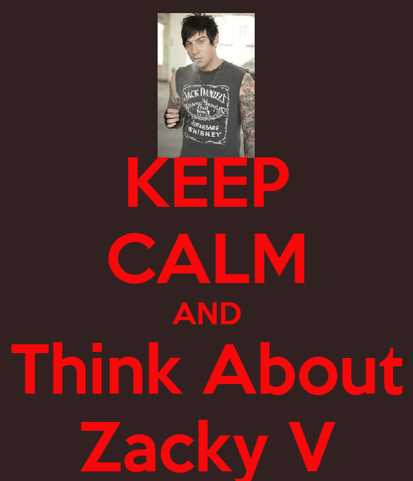 KEEP CALM AND Think About Zacky V