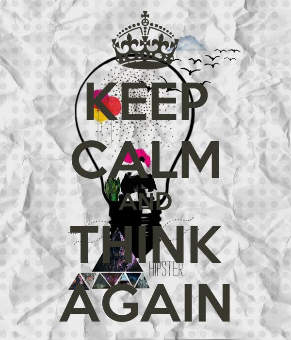 KEEP CALM AND THINK AGAIN
