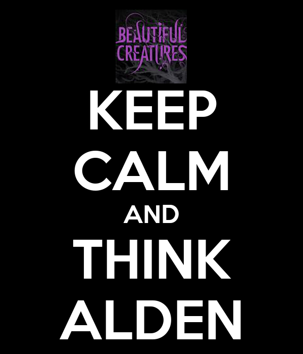 KEEP CALM AND THINK ALDEN