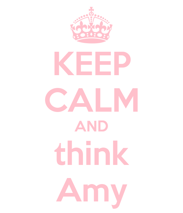 KEEP CALM AND think Amy