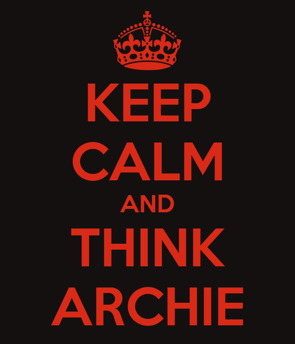 KEEP CALM AND THINK ARCHIE
