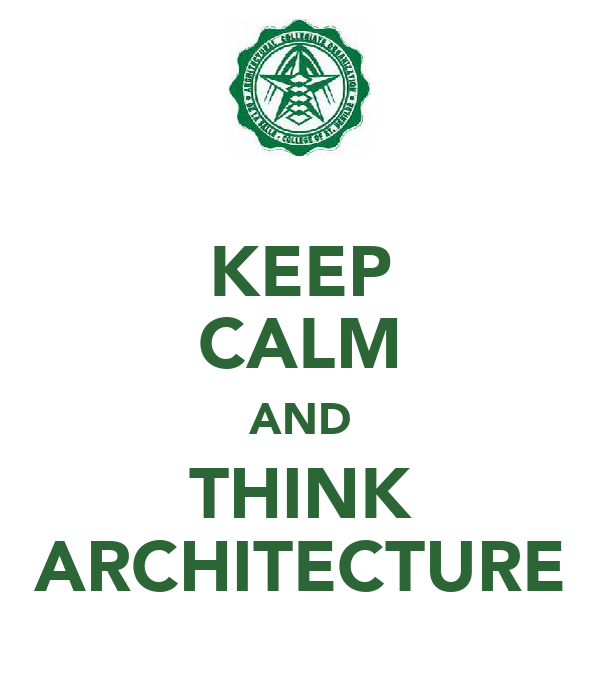 KEEP CALM AND THINK ARCHITECTURE