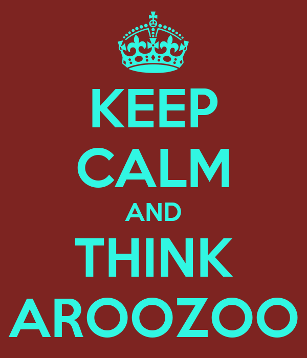 KEEP CALM AND THINK AROOZOO