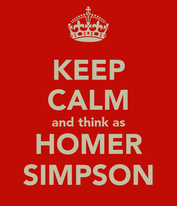 KEEP CALM and think as HOMER SIMPSON