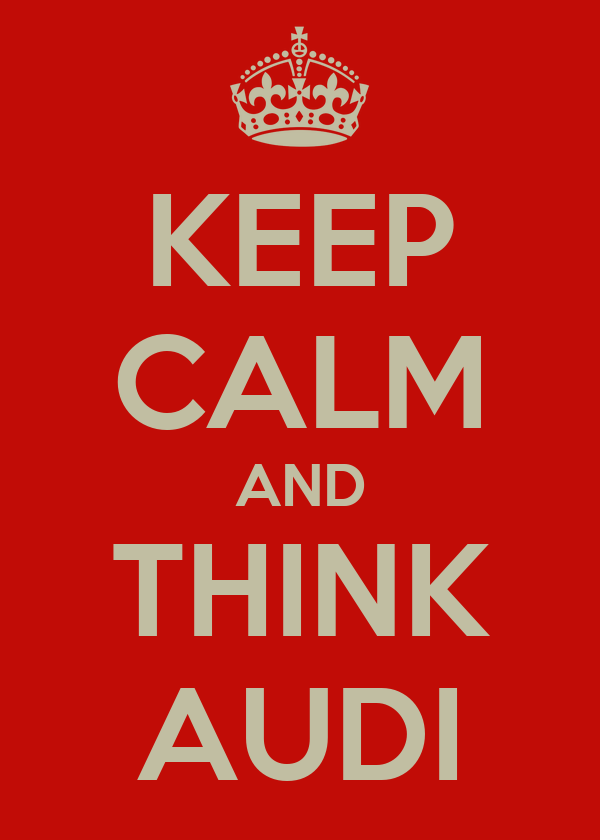 KEEP CALM AND THINK AUDI