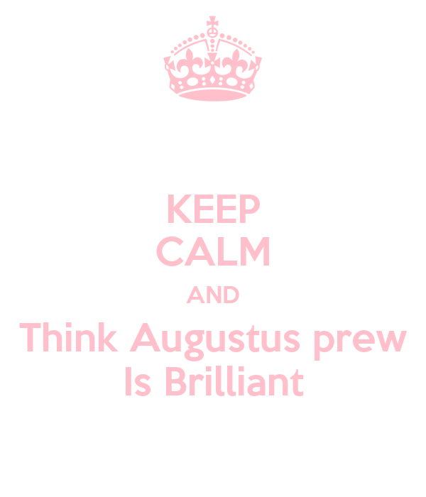 KEEP CALM AND Think Augustus prew Is Brilliant