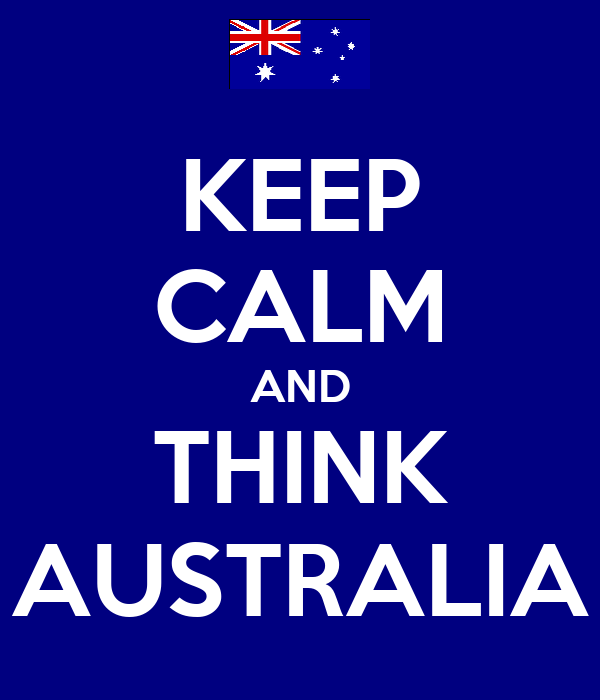 KEEP CALM AND THINK AUSTRALIA