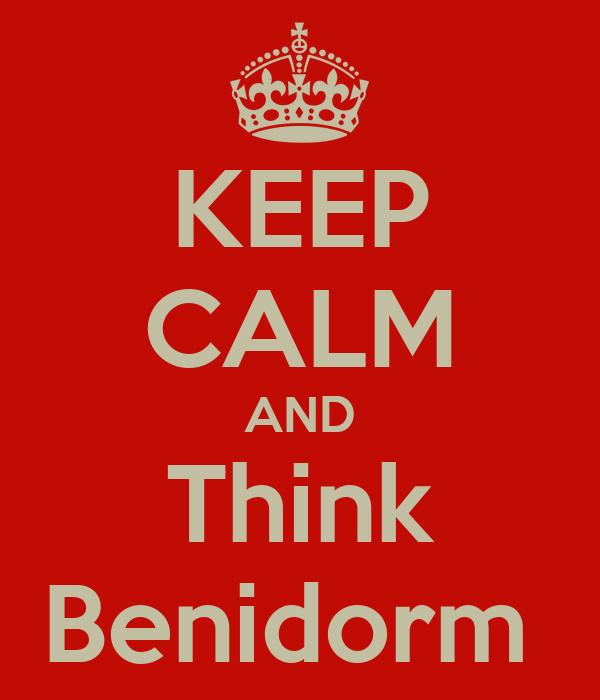 KEEP CALM AND Think Benidorm