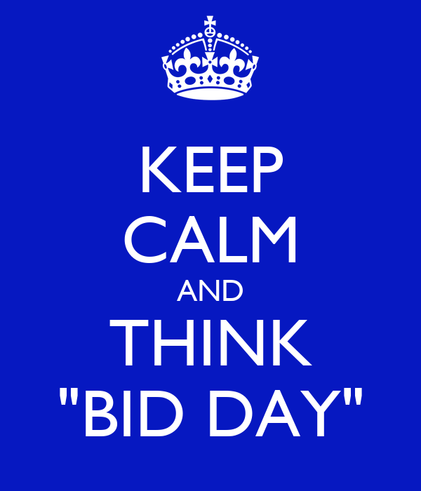 "KEEP CALM AND THINK ""BID DAY"""