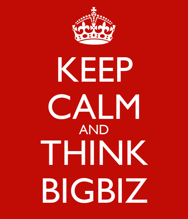 KEEP CALM AND THINK BIGBIZ