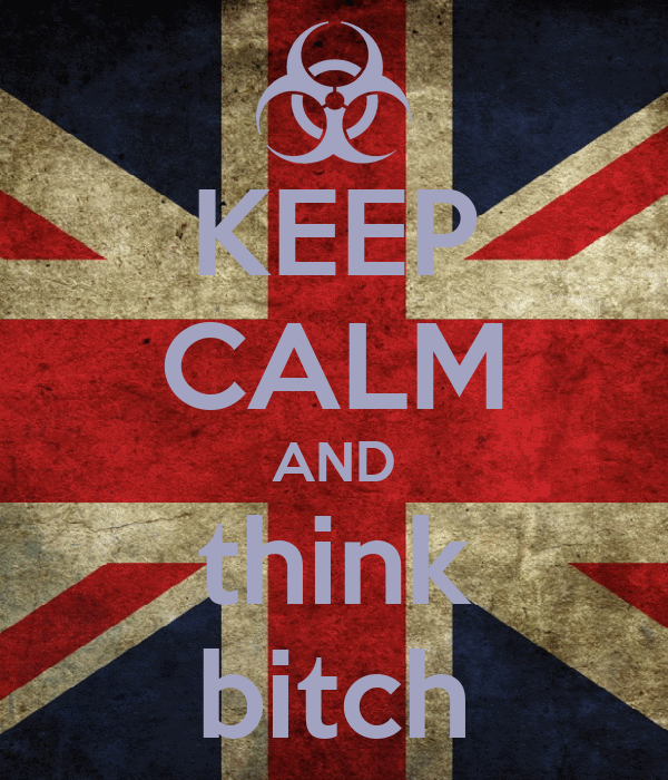 KEEP CALM AND think bitch