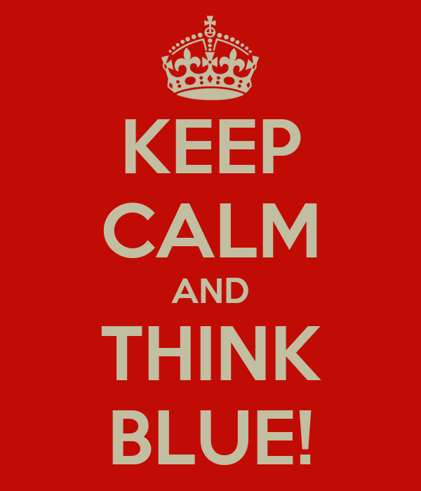 KEEP CALM AND THINK BLUE!