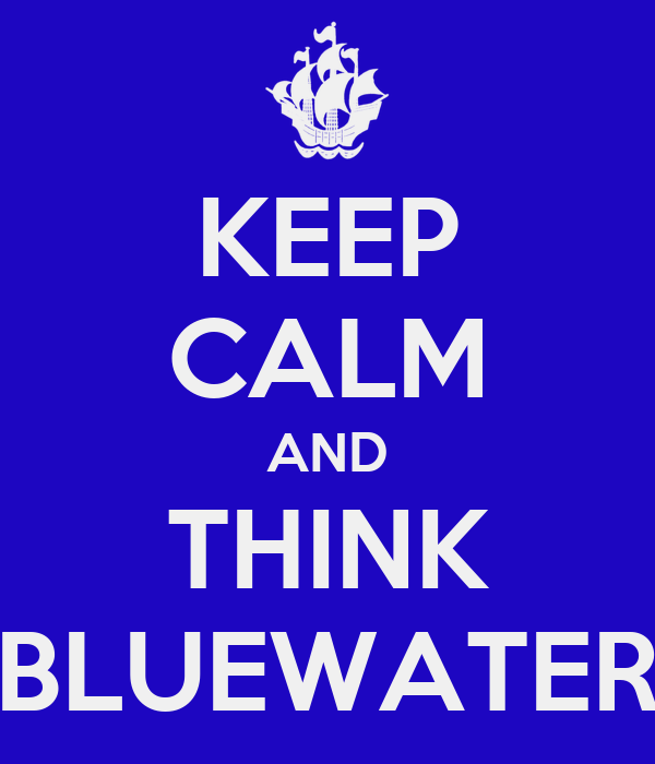 KEEP CALM AND THINK BLUEWATER