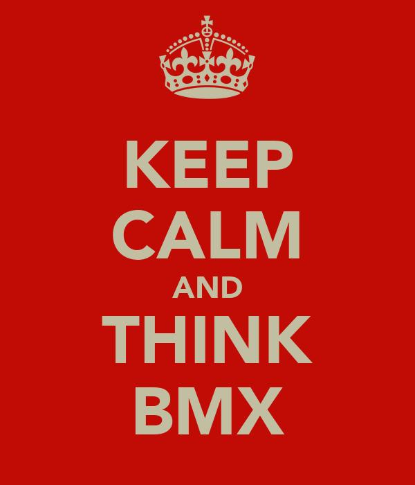 KEEP CALM AND THINK BMX