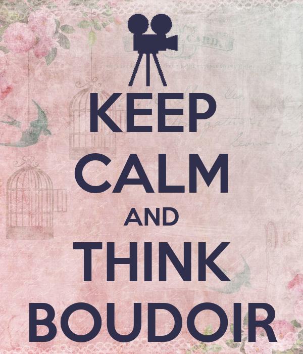 KEEP CALM AND THINK BOUDOIR