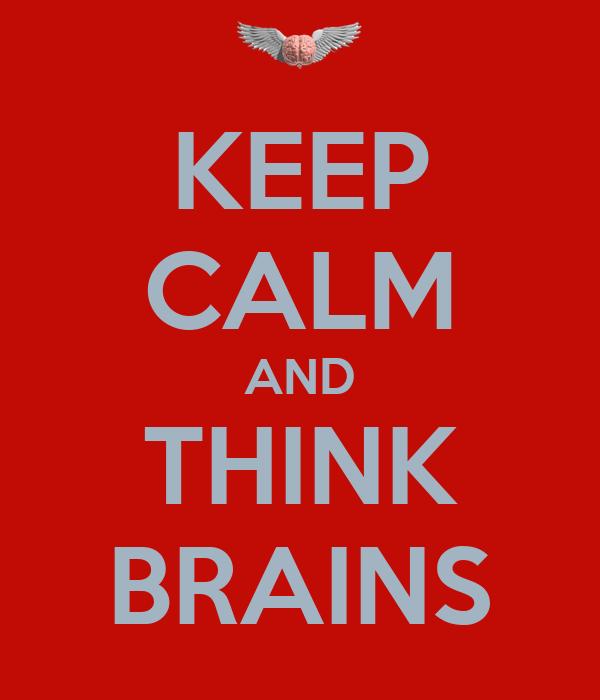 KEEP CALM AND THINK BRAINS