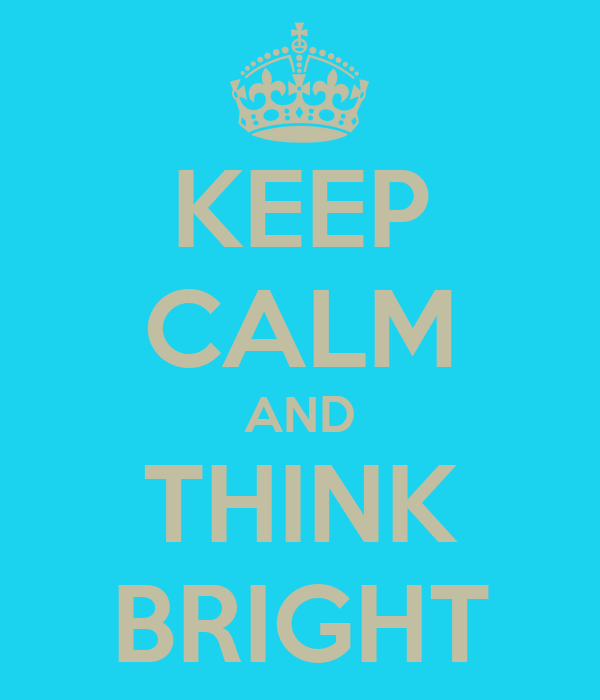 KEEP CALM AND THINK BRIGHT