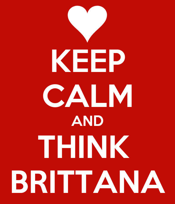 KEEP CALM AND THINK  BRITTANA