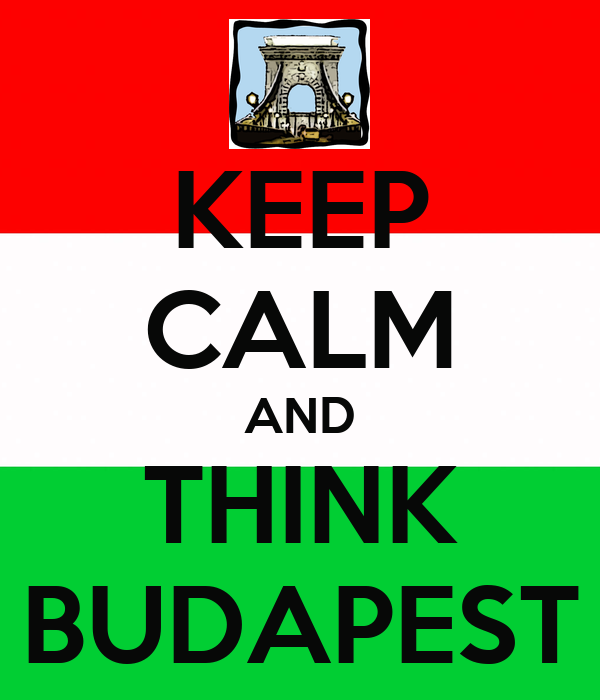 KEEP CALM AND THINK BUDAPEST