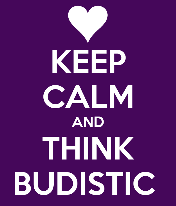 KEEP CALM AND THINK BUDISTIC