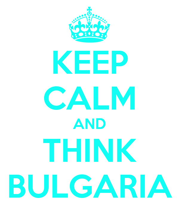KEEP CALM AND THINK BULGARIA