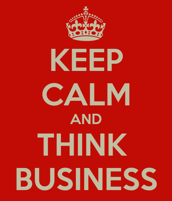 KEEP CALM AND THINK  BUSINESS