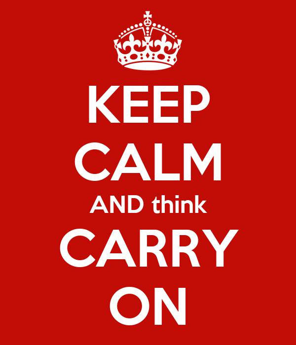 KEEP CALM AND think CARRY ON