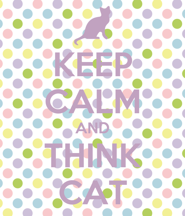 KEEP CALM AND THINK CAT