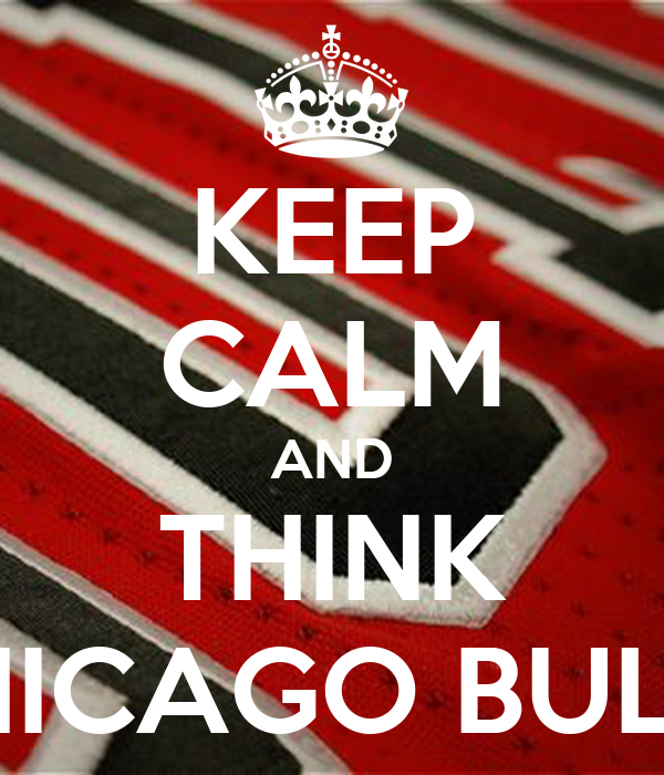 KEEP CALM AND THINK CHICAGO BULLS