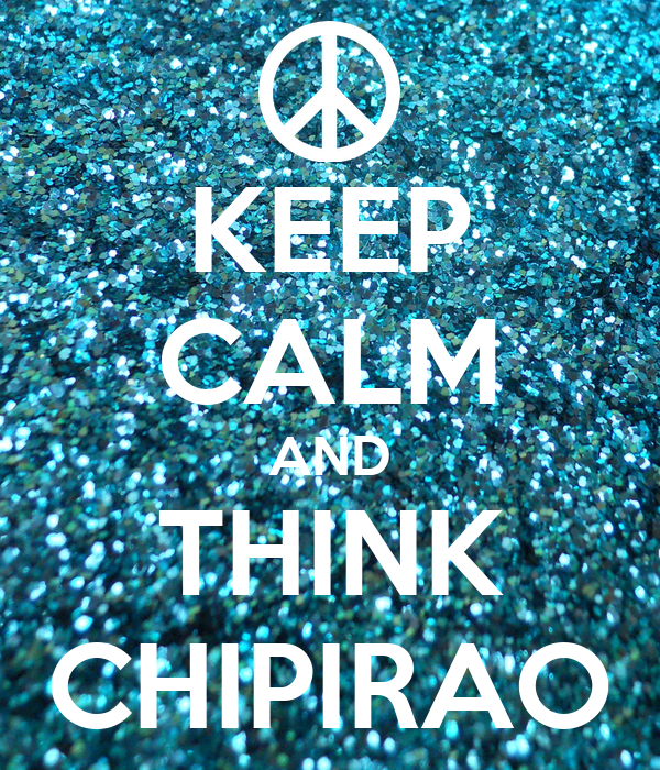 KEEP CALM AND THINK CHIPIRAO