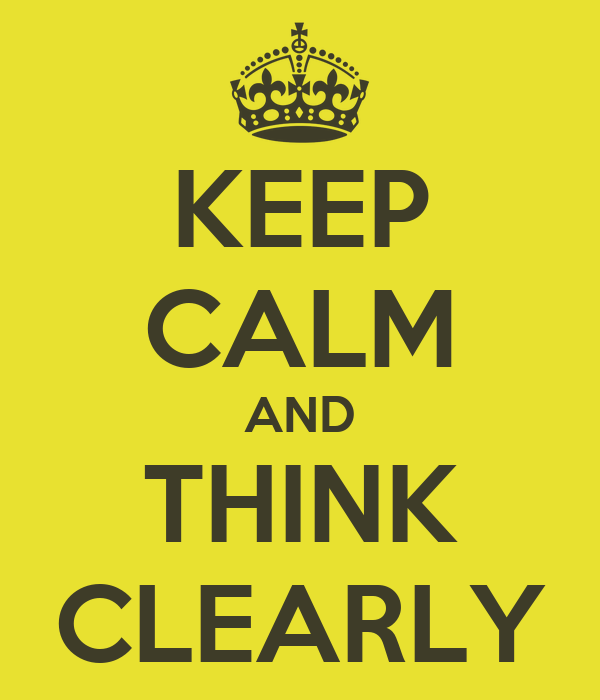 KEEP CALM AND THINK CLEARLY